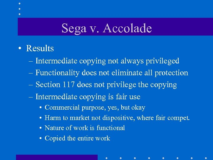 Sega v. Accolade • Results – Intermediate copying not always privileged – Functionality does