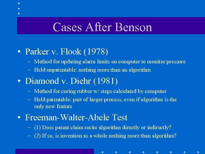 Cases After Benson • Parker v. Flook (1978) – Method for updating alarm limits