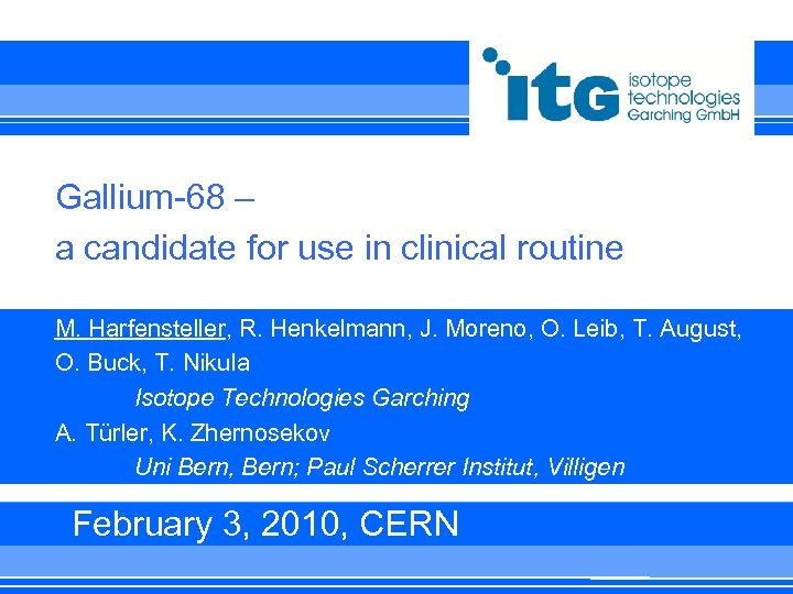Gallium-68 – a candidate for use in clinical routine M. Harfensteller, R. Henkelmann, J.