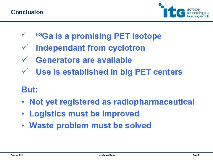 Conclusion ü 68 Ga is a promising PET isotope ü Independant from cyclotron ü