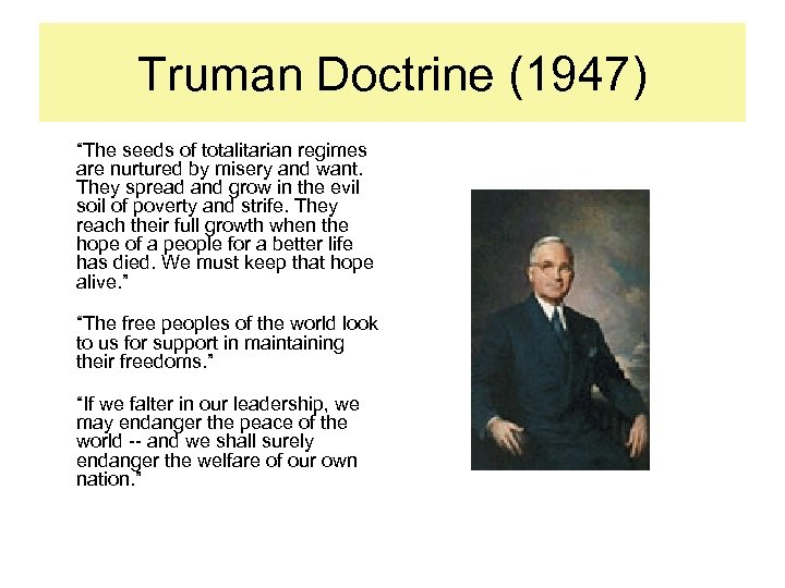 "Truman Doctrine (1947) ""The seeds of totalitarian regimes are nurtured by misery and want."