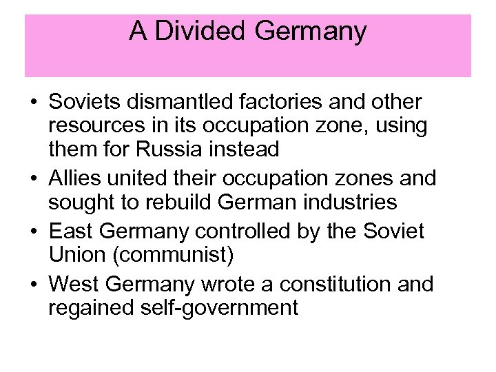 A Divided Germany • Soviets dismantled factories and other resources in its occupation zone,