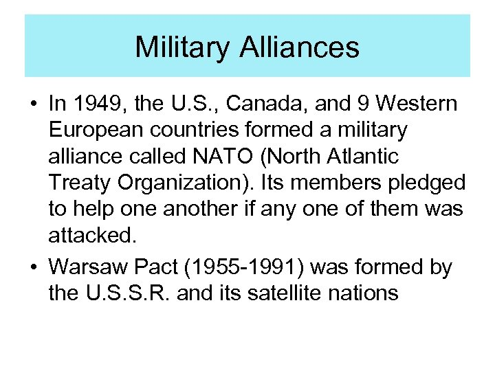 Military Alliances • In 1949, the U. S. , Canada, and 9 Western European