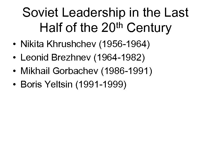 Soviet Leadership in the Last Half of the 20 th Century • • Nikita