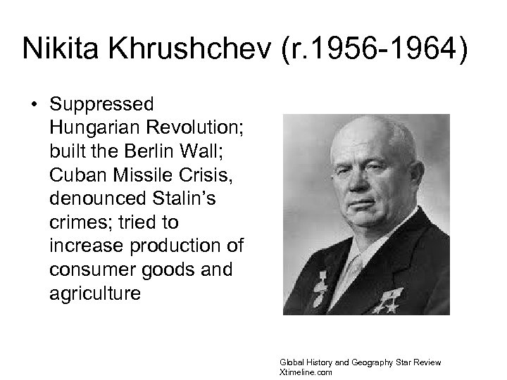 Nikita Khrushchev (r. 1956 -1964) • Suppressed Hungarian Revolution; built the Berlin Wall; Cuban