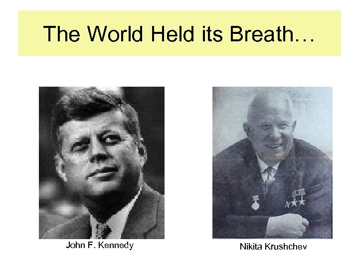 The World Held its Breath… John F. Kennedy Nikita Krushchev