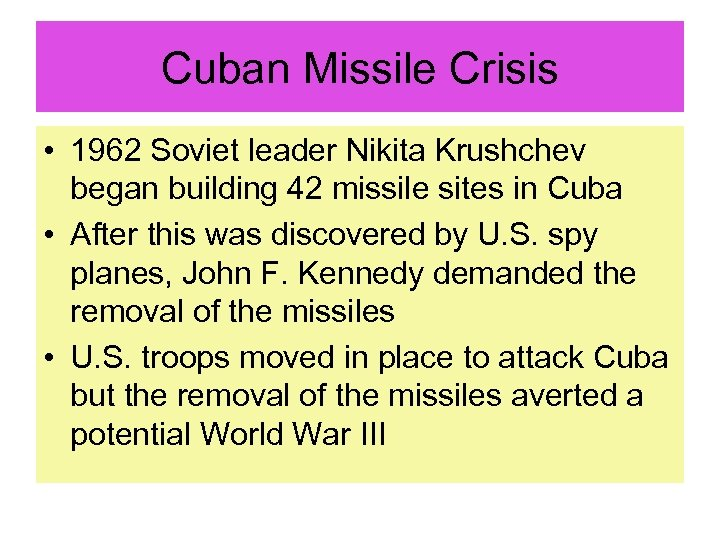 Cuban Missile Crisis • 1962 Soviet leader Nikita Krushchev began building 42 missile sites