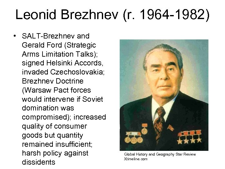 Leonid Brezhnev (r. 1964 -1982) • SALT-Brezhnev and Gerald Ford (Strategic Arms Limitation Talks);