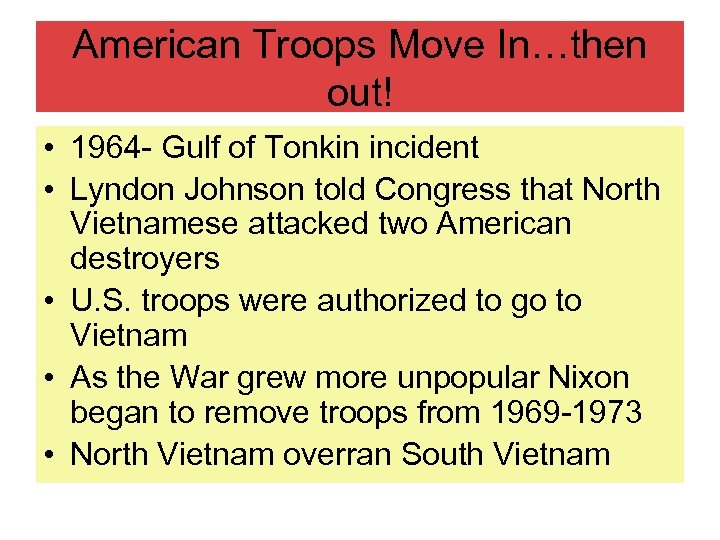 American Troops Move In…then out! • 1964 - Gulf of Tonkin incident • Lyndon