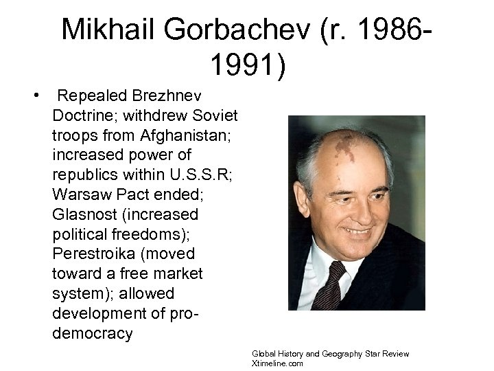 Mikhail Gorbachev (r. 19861991) • Repealed Brezhnev Doctrine; withdrew Soviet troops from Afghanistan; increased