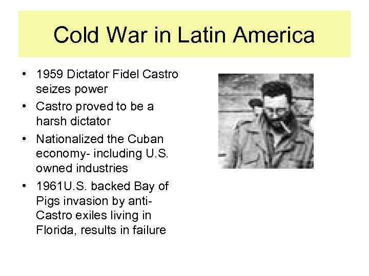 Cold War in Latin America • 1959 Dictator Fidel Castro seizes power • Castro