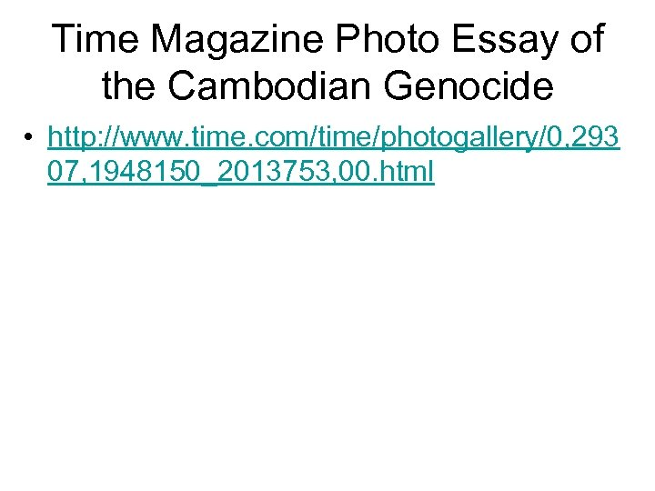 Time Magazine Photo Essay of the Cambodian Genocide • http: //www. time. com/time/photogallery/0, 293