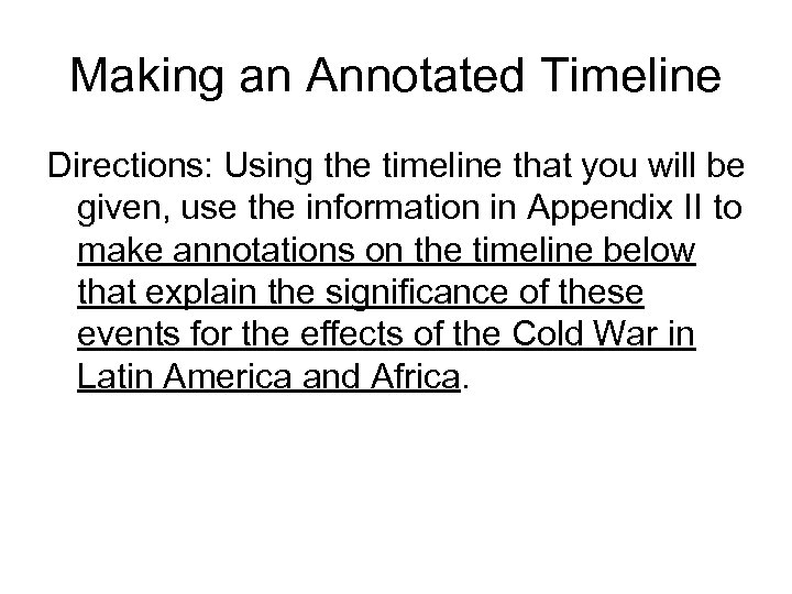 Making an Annotated Timeline Directions: Using the timeline that you will be given, use