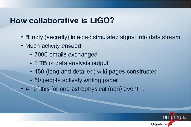 How collaborative is LIGO? • Blindly (secretly) injected simulated signal into data stream •