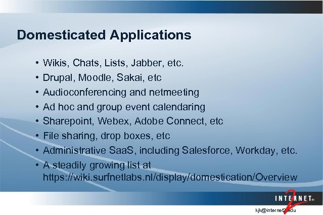 Domesticated Applications • • Wikis, Chats, Lists, Jabber, etc. Drupal, Moodle, Sakai, etc Audioconferencing