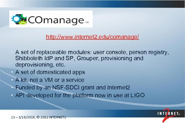 http: //www. internet 2. edu/comanage/ • A set of replaceable modules: user console, person