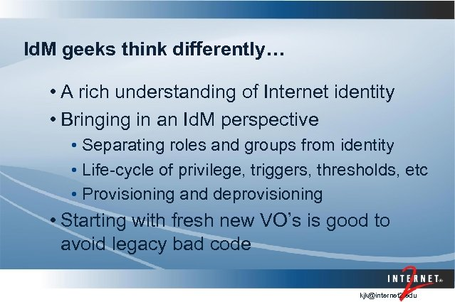 Id. M geeks think differently… • A rich understanding of Internet identity • Bringing