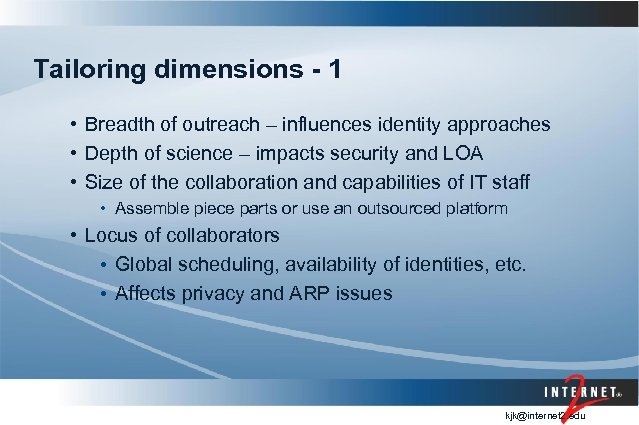 Tailoring dimensions - 1 • Breadth of outreach – influences identity approaches • Depth