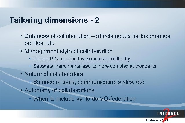 Tailoring dimensions - 2 • Dataness of collaboration – affects needs for taxonomies, profiles,