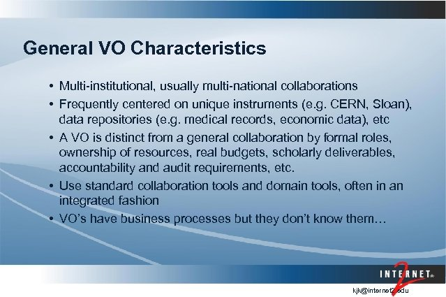 General VO Characteristics • Multi-institutional, usually multi-national collaborations • Frequently centered on unique instruments