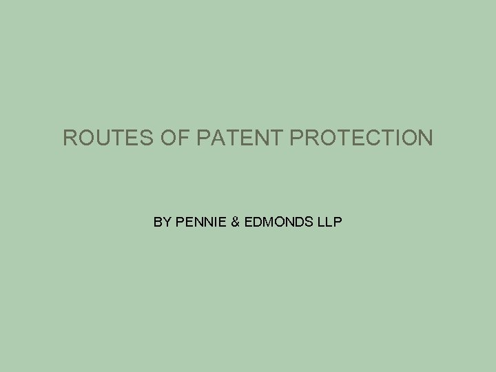 ROUTES OF PATENT PROTECTION BY PENNIE & EDMONDS LLP