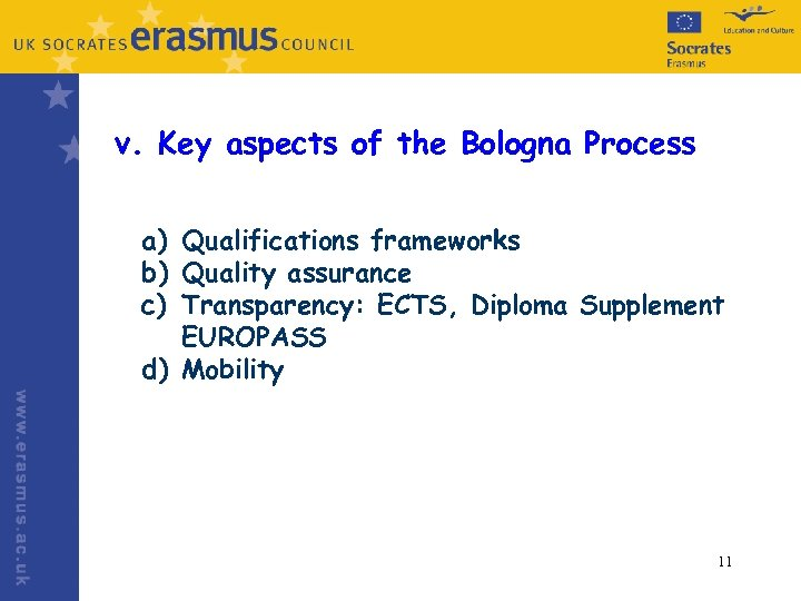 v. Key aspects of the Bologna Process a) Qualifications frameworks b) Quality assurance c)