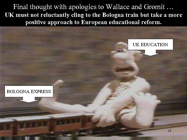 Final thought with apologies to Wallace and Gromit … UK must not reluctantly cling