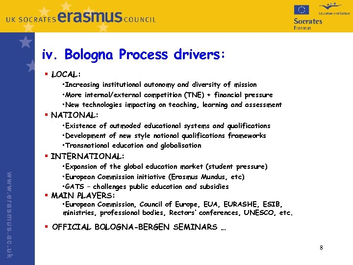 iv. Bologna Process drivers: § LOCAL: • Increasing institutional autonomy and diversity of mission