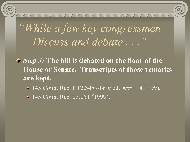 """While a few key congressmen Discuss and debate. . . "" Step 3: The"