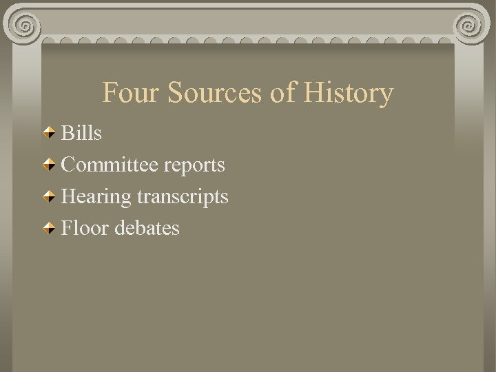 Four Sources of History Bills Committee reports Hearing transcripts Floor debates