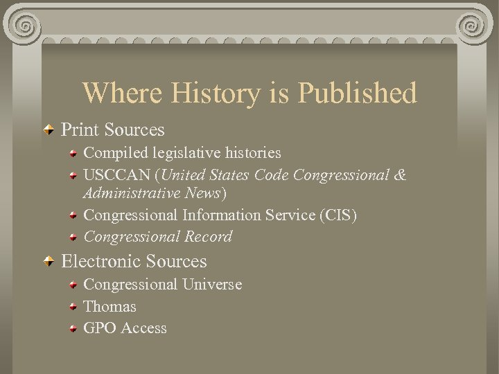 Where History is Published Print Sources Compiled legislative histories USCCAN (United States Code Congressional