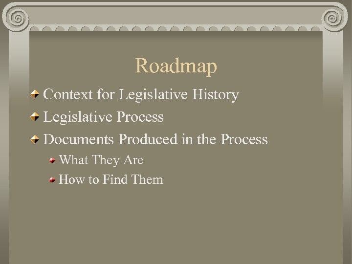 Roadmap Context for Legislative History Legislative Process Documents Produced in the Process What They