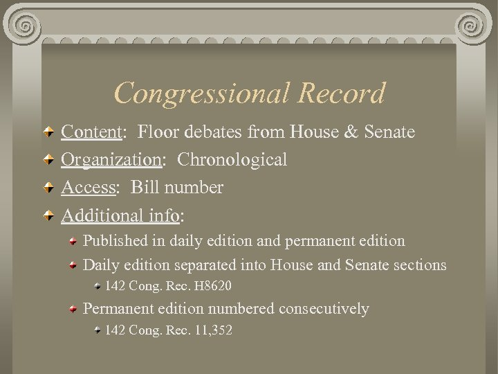 Congressional Record Content: Floor debates from House & Senate Organization: Chronological Access: Bill number