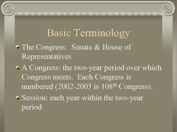 Basic Terminology The Congress: Senate & House of Representatives A Congress: the two-year period