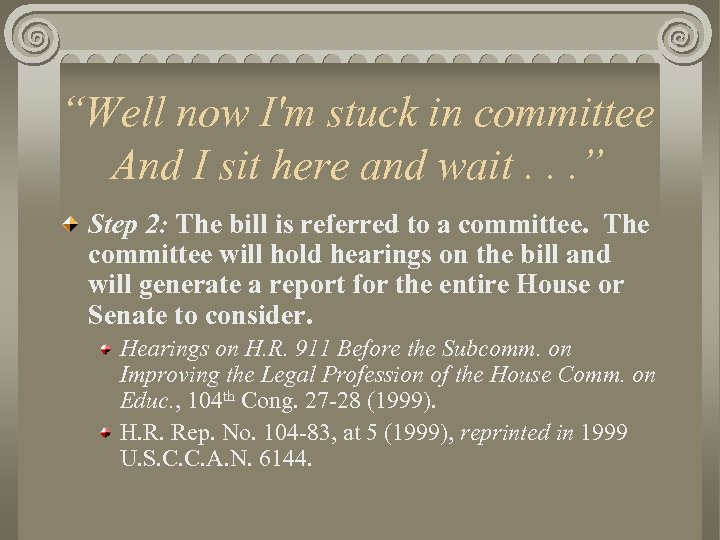 """Well now I'm stuck in committee And I sit here and wait. . ."