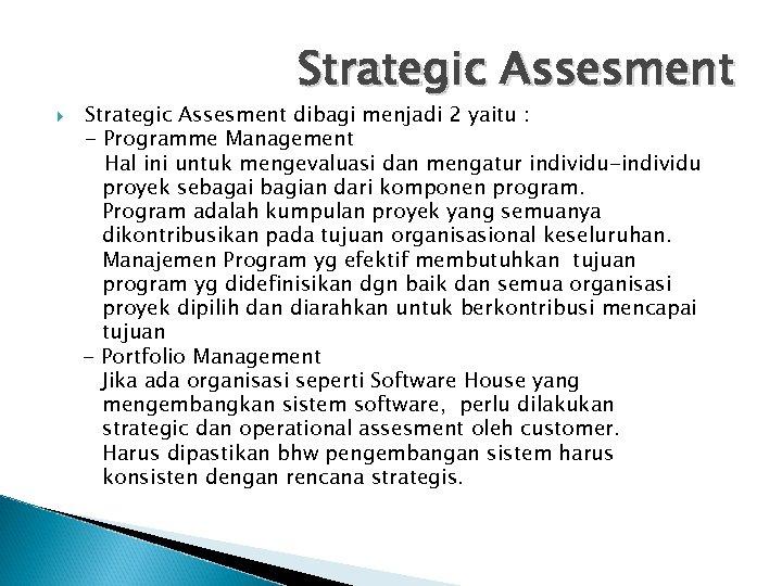 Strategic Assesment dibagi menjadi 2 yaitu : - Programme Management Hal ini untuk mengevaluasi