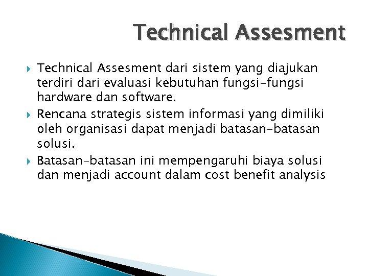 Technical Assesment Technical Assesment dari sistem yang diajukan terdiri dari evaluasi kebutuhan fungsi-fungsi hardware