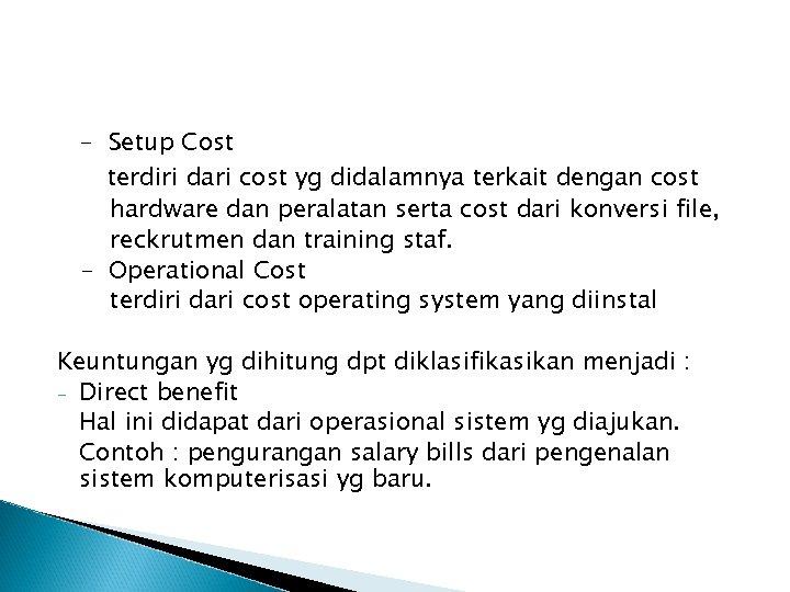 - Setup Cost terdiri dari cost yg didalamnya terkait dengan cost hardware dan peralatan