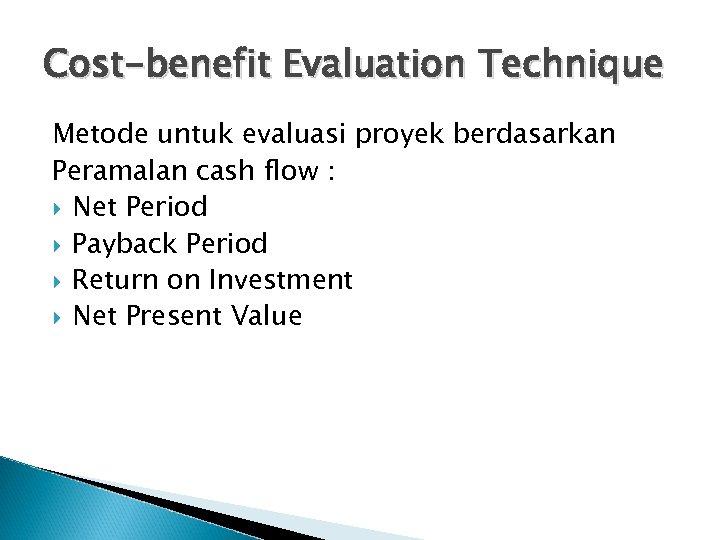 Cost-benefit Evaluation Technique Metode untuk evaluasi proyek berdasarkan Peramalan cash flow : Net Period