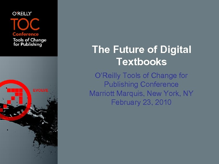 The Future of Digital Textbooks O'Reilly Tools of Change for Publishing Conference Marriott Marquis,