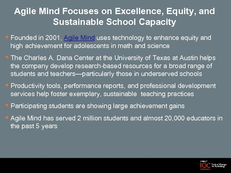 Agile Mind Focuses on Excellence, Equity, and Sustainable School Capacity § Founded in 2001,