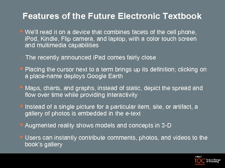 Features of the Future Electronic Textbook § We'll read it on a device that