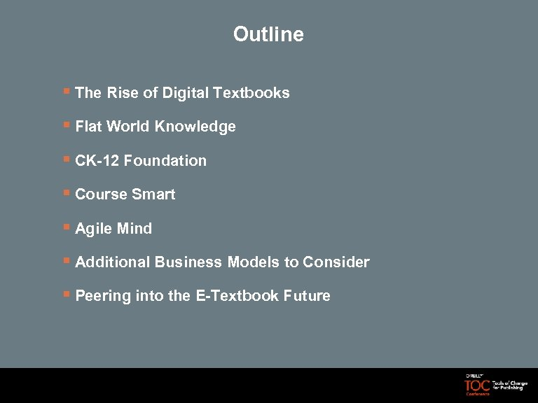 Outline § The Rise of Digital Textbooks § Flat World Knowledge § CK-12 Foundation