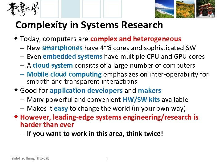 Complexity in Systems Research ◆ Today, computers are complex and heterogeneous – New smartphones
