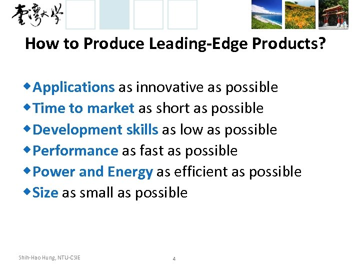 How to Produce Leading-Edge Products? ◆ Applications as innovative as possible ◆ Time to