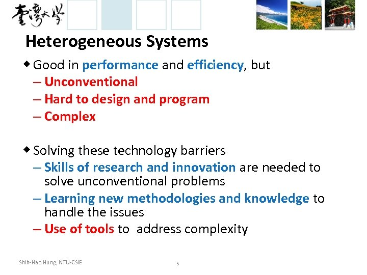 Heterogeneous Systems ◆ Good in performance and efficiency, but – Unconventional – Hard to