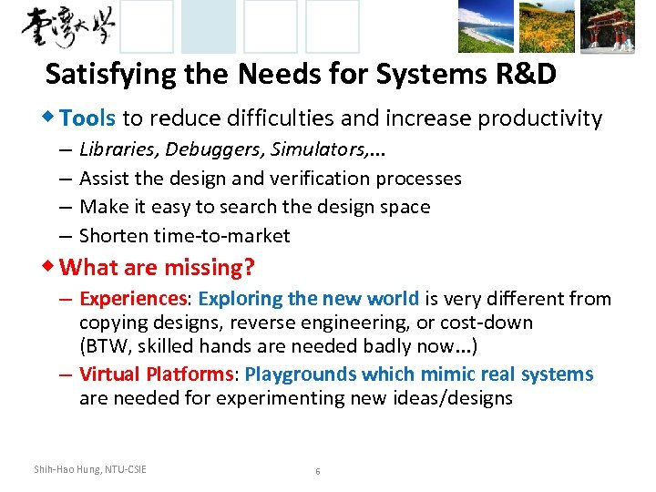 Satisfying the Needs for Systems R&D ◆ Tools to reduce difficulties and increase productivity