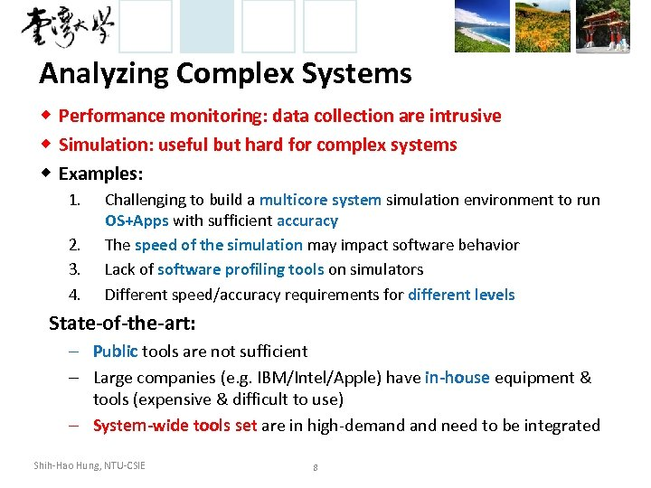 Analyzing Complex Systems ◆ Performance monitoring: data collection are intrusive ◆ Simulation: useful but