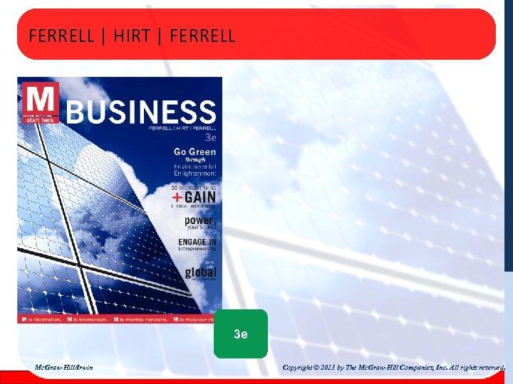 FERRELL | HIRT | FERRELL 3 e Mc. Graw-Hill/Irwin Copyright © 2013 by The