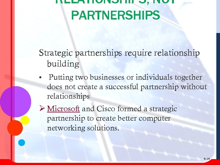 RELATIONSHIPS, NOT PARTNERSHIPS Strategic partnerships require relationship building § Putting two businesses or individuals